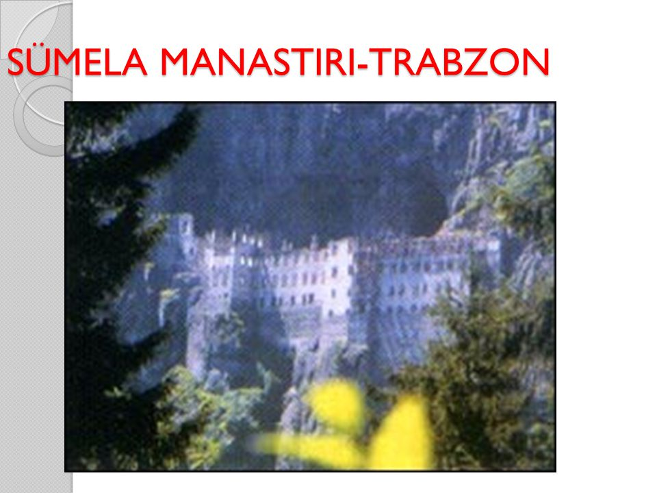 SÜMELA MANASTIRI-TRABZON