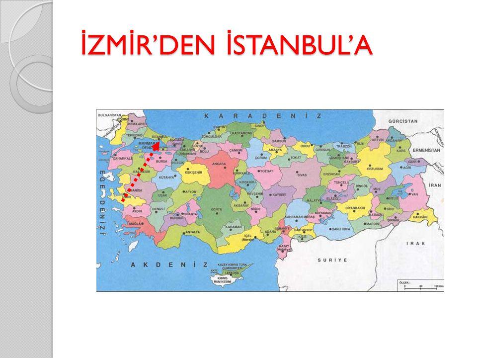 İZMİR'DEN İSTANBUL'A