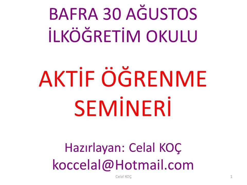 BAFRA 30 AĞUSTOS İLKÖĞRETİM OKULU AKTİF ÖĞRENME SEMİNERİ Hazırlayan: Celal KOÇ koccelal@Hotmail.com