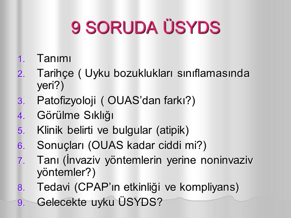 9 SORUDA ÜSYDS Tanımı. Tarihçe ( Uyku bozuklukları sınıflamasında yeri ) Patofizyoloji ( OUAS'dan farkı )