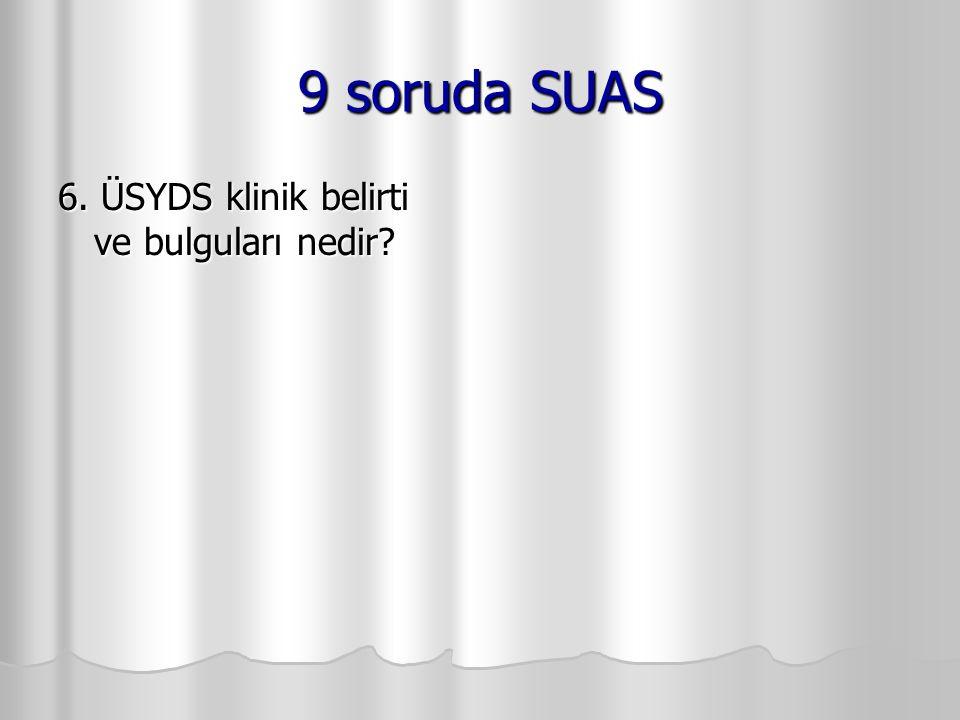 9 soruda SUAS 6. ÜSYDS klinik belirti ve bulguları nedir
