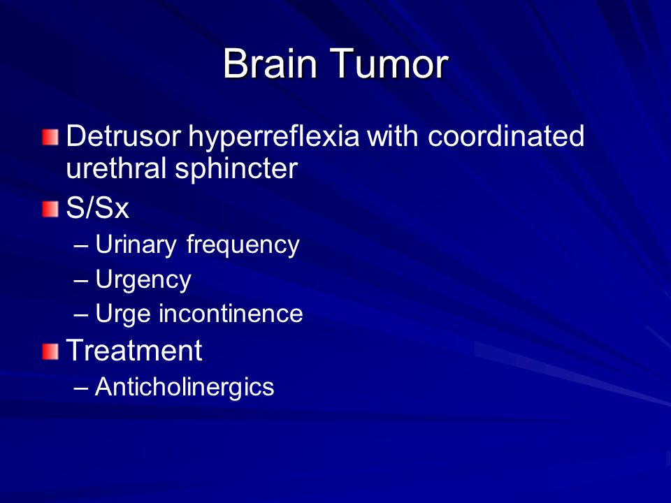Brain Tumor Detrusor hyperreflexia with coordinated urethral sphincter