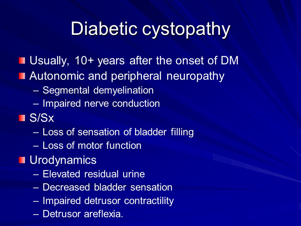 Diabetic cystopathy Usually, 10+ years after the onset of DM