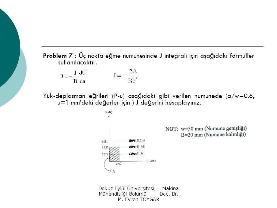 Problem 7 : Üç nokta eğme numunesinde J integrali için aşağıdaki formüller kullanılacaktır.
