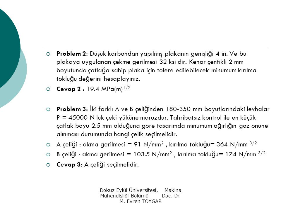 A çeliği : akma gerilmesi = 91 N/mm2 , kırılma tokluğu= 364 N/mm 3/2