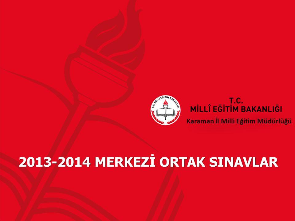 Karaman İl Milli Eğitim Müdürlüğü 2013-2014 MERKEZİ ORTAK SINAVLAR