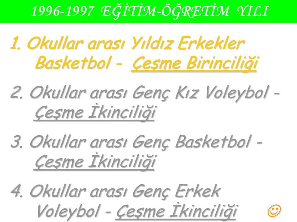 1996-1997 EĞİTİM-ÖĞRETİM YILI 1. Okullar arası Yıldız Erkekler Basketbol - Çeşme Birinciliği.