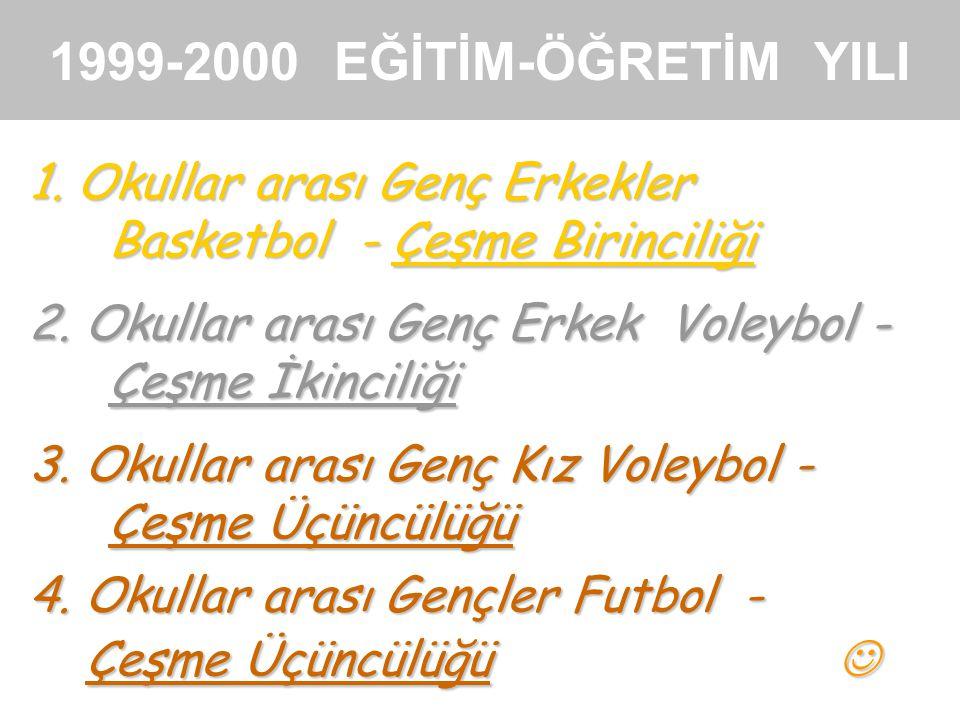 1999-2000 EĞİTİM-ÖĞRETİM YILI 1. Okullar arası Genç Erkekler Basketbol - Çeşme Birinciliği.