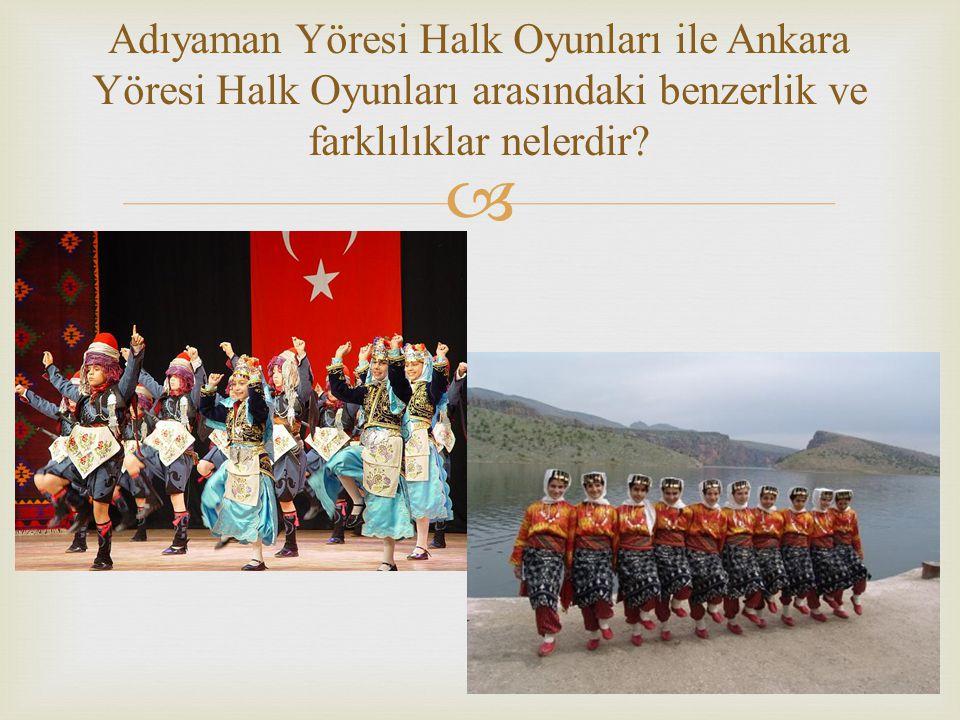 Adıyaman Yöresi Halk Oyunları ile Ankara Yöresi Halk Oyunları arasındaki benzerlik ve farklılıklar nelerdir