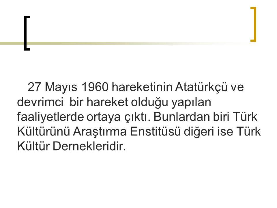 27 Mayıs 1960 hareketinin Atatürkçü ve devrimci bir hareket olduğu yapılan faaliyetlerde ortaya çıktı.