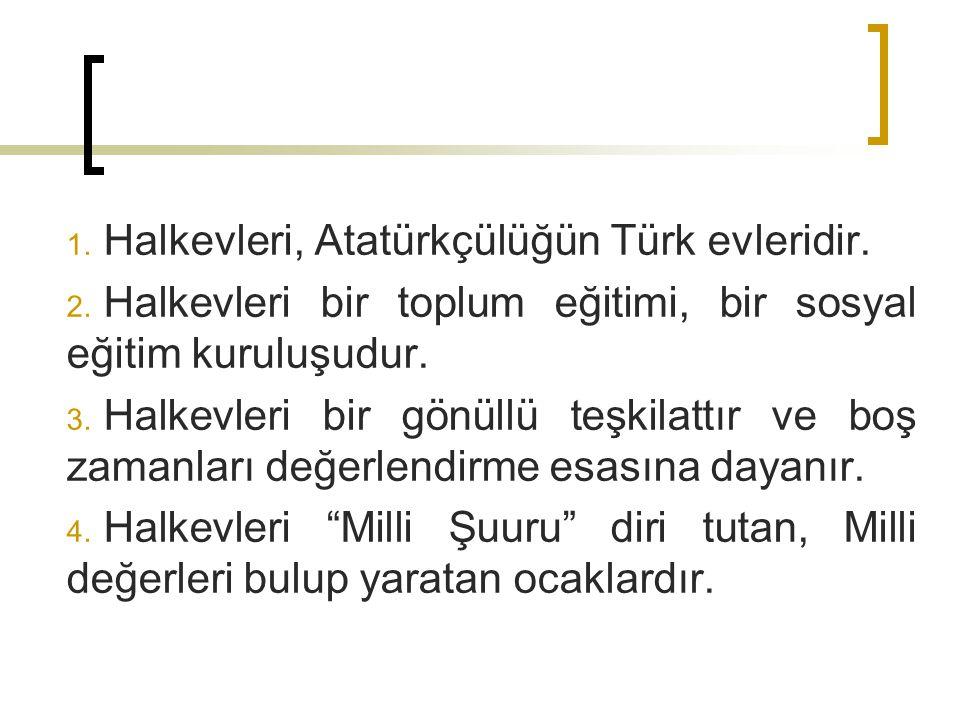 Halkevleri, Atatürkçülüğün Türk evleridir.