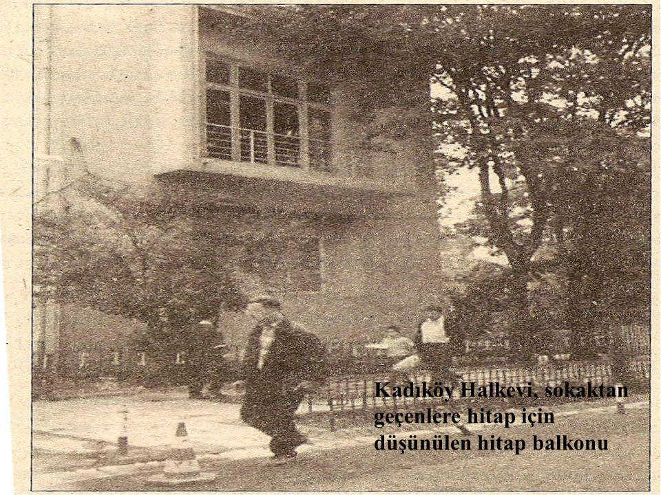 Kadıköy Halkevi, sokaktan geçenlere hitap için
