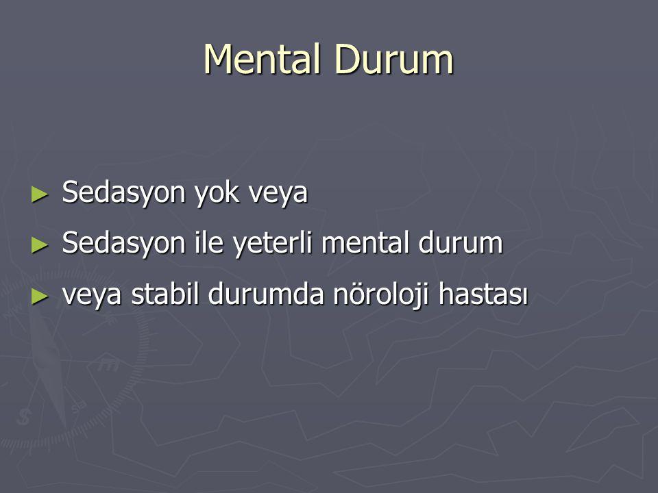 Mental Durum Sedasyon yok veya Sedasyon ile yeterli mental durum