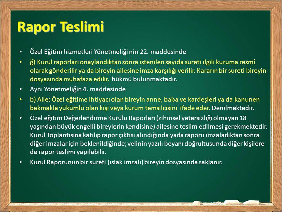 Rapor Teslimi Özel Eğitim hizmetleri Yönetmeliği nin 22. maddesinde