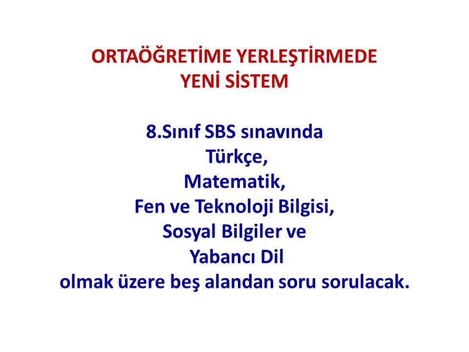 ORTAÖĞRETİME YERLEŞTİRMEDE YENİ SİSTEM 8.Sınıf SBS sınavında Türkçe,