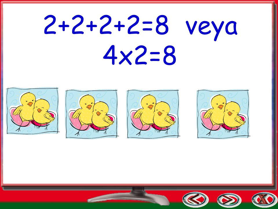 2+2+2+2=8 veya 4x2=8