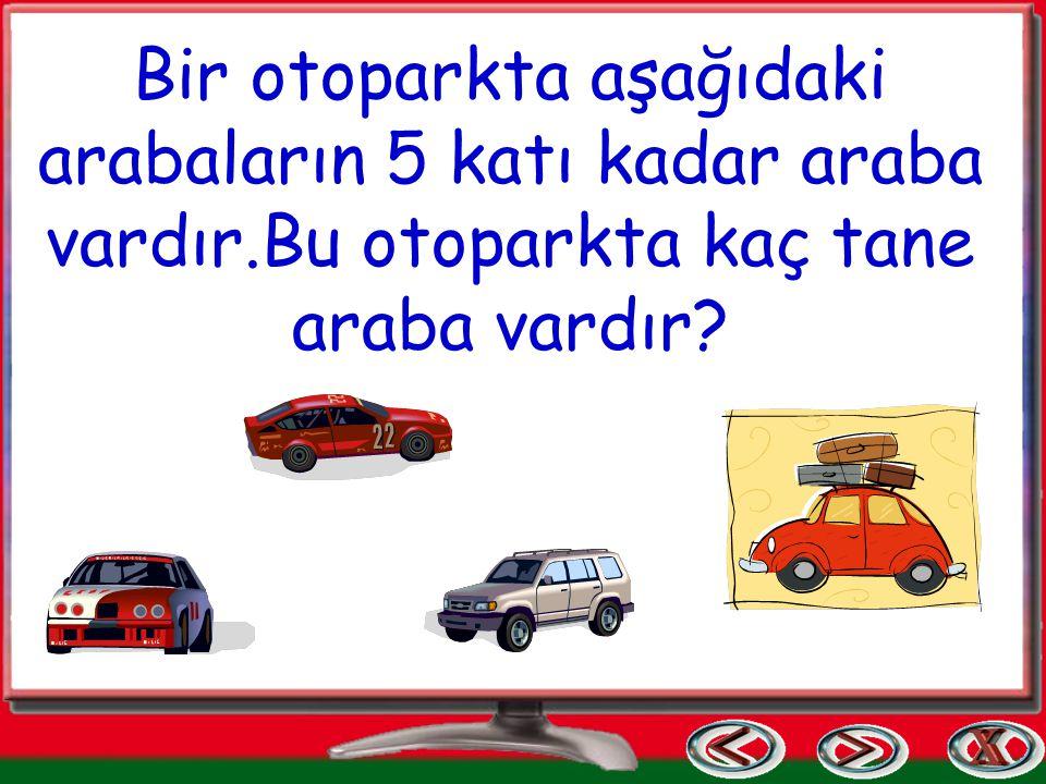 Bir otoparkta aşağıdaki arabaların 5 katı kadar araba vardır