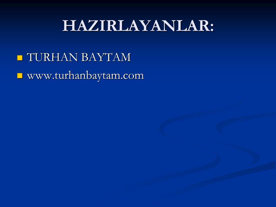 HAZIRLAYANLAR: TURHAN BAYTAM www.turhanbaytam.com