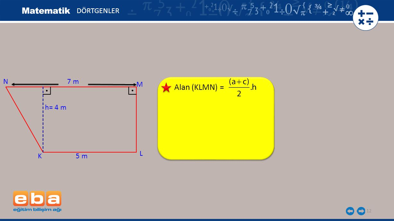 DÖRTGENLER N 7 m M Alan (KLMN) = h= 4 m L K 5 m