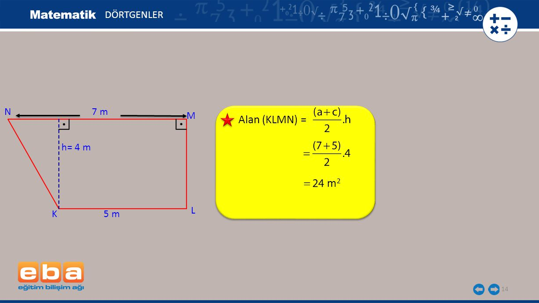DÖRTGENLER N 7 m M Alan (KLMN) = h= 4 m m2 L K 5 m