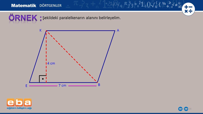 ÖRNEK : Şekildeki paralelkenarın alanını belirleyelim. DÖRTGENLER K A