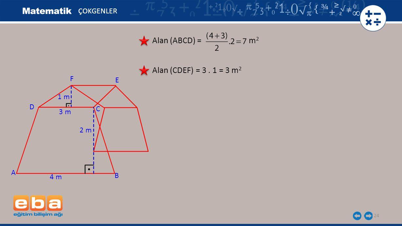 Alan (ABCD) = m2 Alan (CDEF) = 3 . 1 = 3 m2 ÇOKGENLER F E 1 m D C 3 m