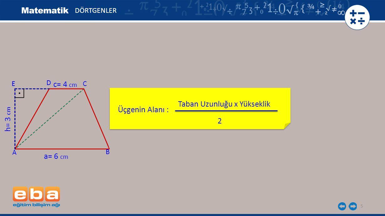 Taban Uzunluğu x Yükseklik Üçgenin Alanı : h= 3 cm 2