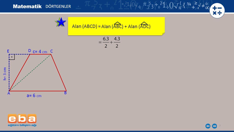 Alan (ABCD) = Alan (ABC) + Alan (ADC) c= 4 cm a= 6 cm DÖRTGENLER E D C
