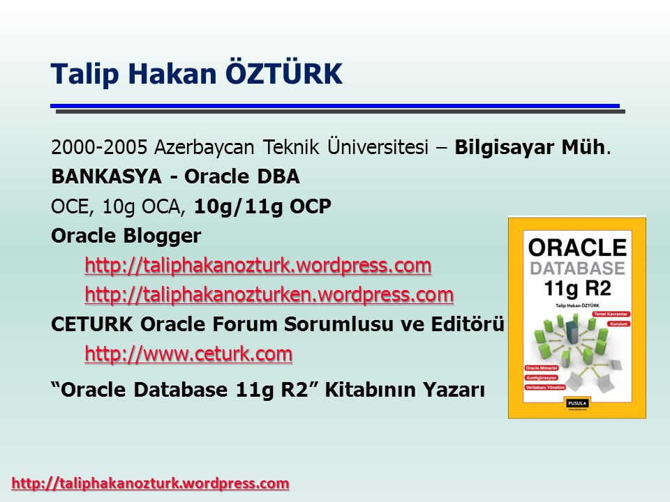 Talip Hakan ÖZTÜRK 2000-2005 Azerbaycan Teknik Üniversitesi – Bilgisayar Müh. BANKASYA - Oracle DBA.