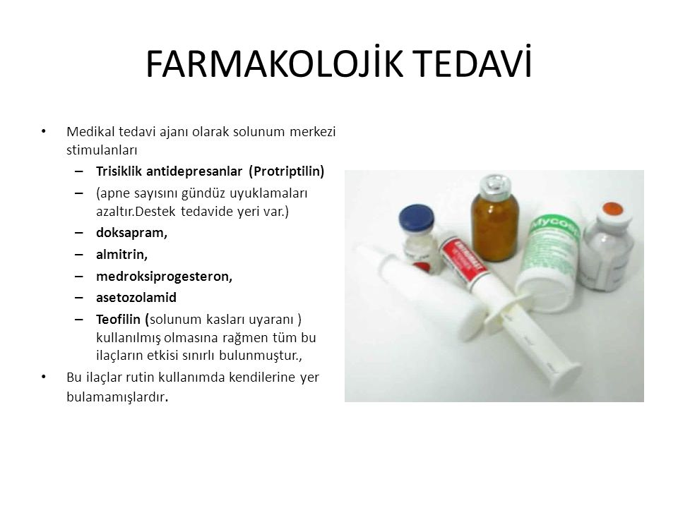 FARMAKOLOJİK TEDAVİ Medikal tedavi ajanı olarak solunum merkezi stimulanları. Trisiklik antidepresanlar (Protriptilin)
