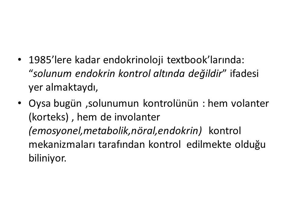 1985'lere kadar endokrinoloji textbook'larında: solunum endokrin kontrol altında değildir ifadesi yer almaktaydı,