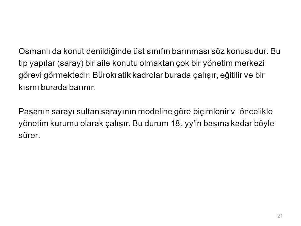 Osmanlı da konut denildiğinde üst sınıfın barınması söz konusudur. Bu