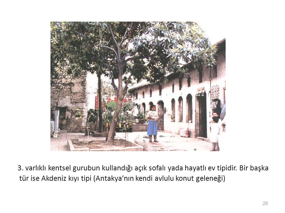 3. varlıklı kentsel gurubun kullandığı açık sofalı yada hayatlı ev tipidir.