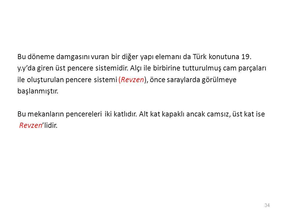 Bu döneme damgasını vuran bir diğer yapı elemanı da Türk konutuna 19.