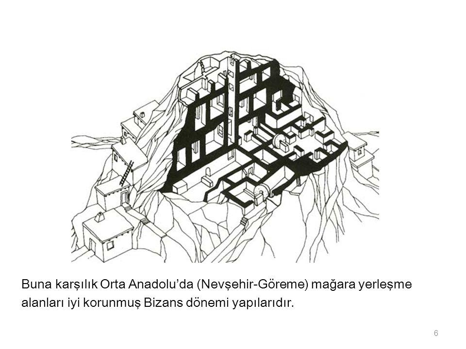 Buna karşılık Orta Anadolu'da (Nevşehir-Göreme) mağara yerleşme alanları iyi korunmuş Bizans dönemi yapılarıdır.