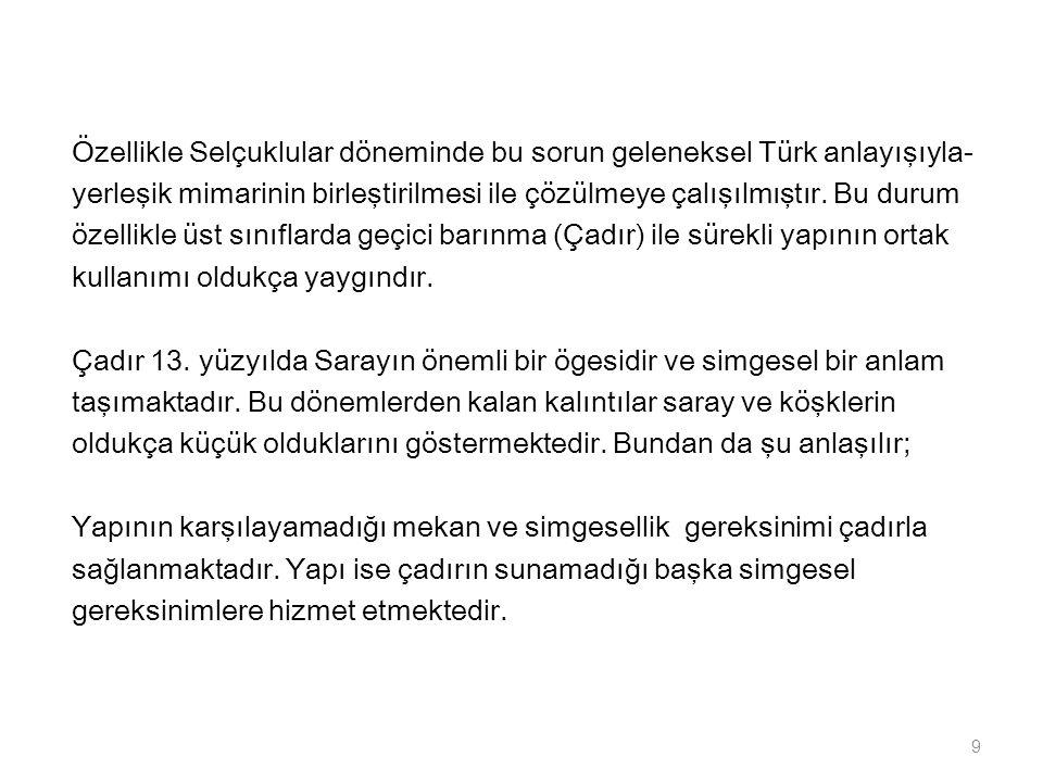 Özellikle Selçuklular döneminde bu sorun geleneksel Türk anlayışıyla- yerleşik mimarinin birleştirilmesi ile çözülmeye çalışılmıştır.