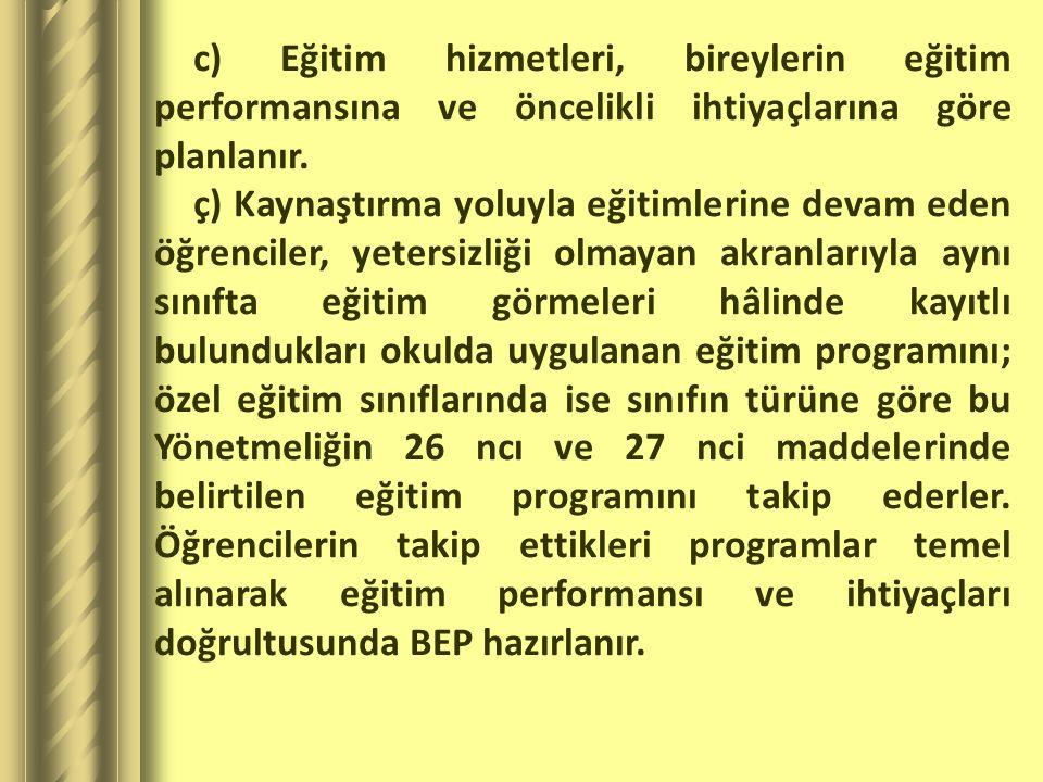 c) Eğitim hizmetleri, bireylerin eğitim performansına ve öncelikli ihtiyaçlarına göre planlanır.