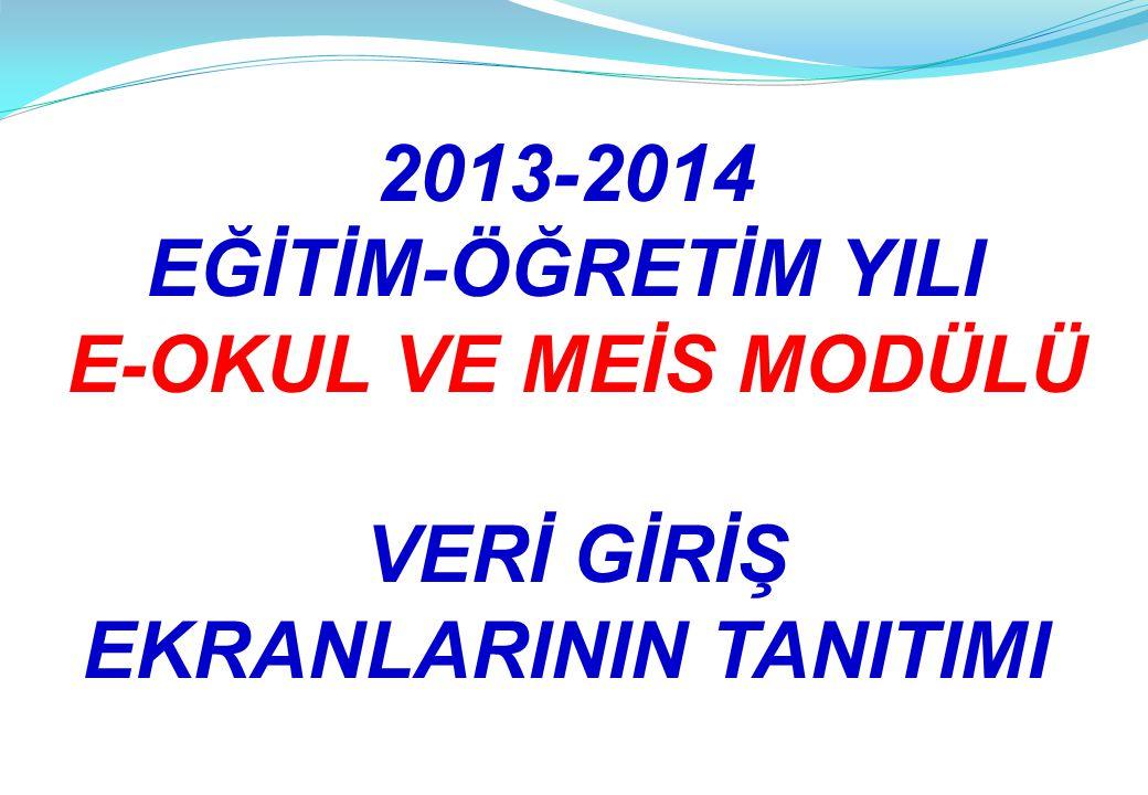 2013-2014 EĞİTİM-ÖĞRETİM YILI E-OKUL VE MEİS MODÜLÜ