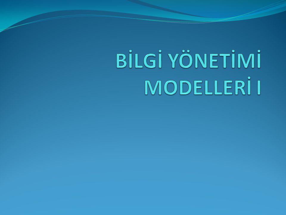 BİLGİ YÖNETİMİ MODELLERİ I