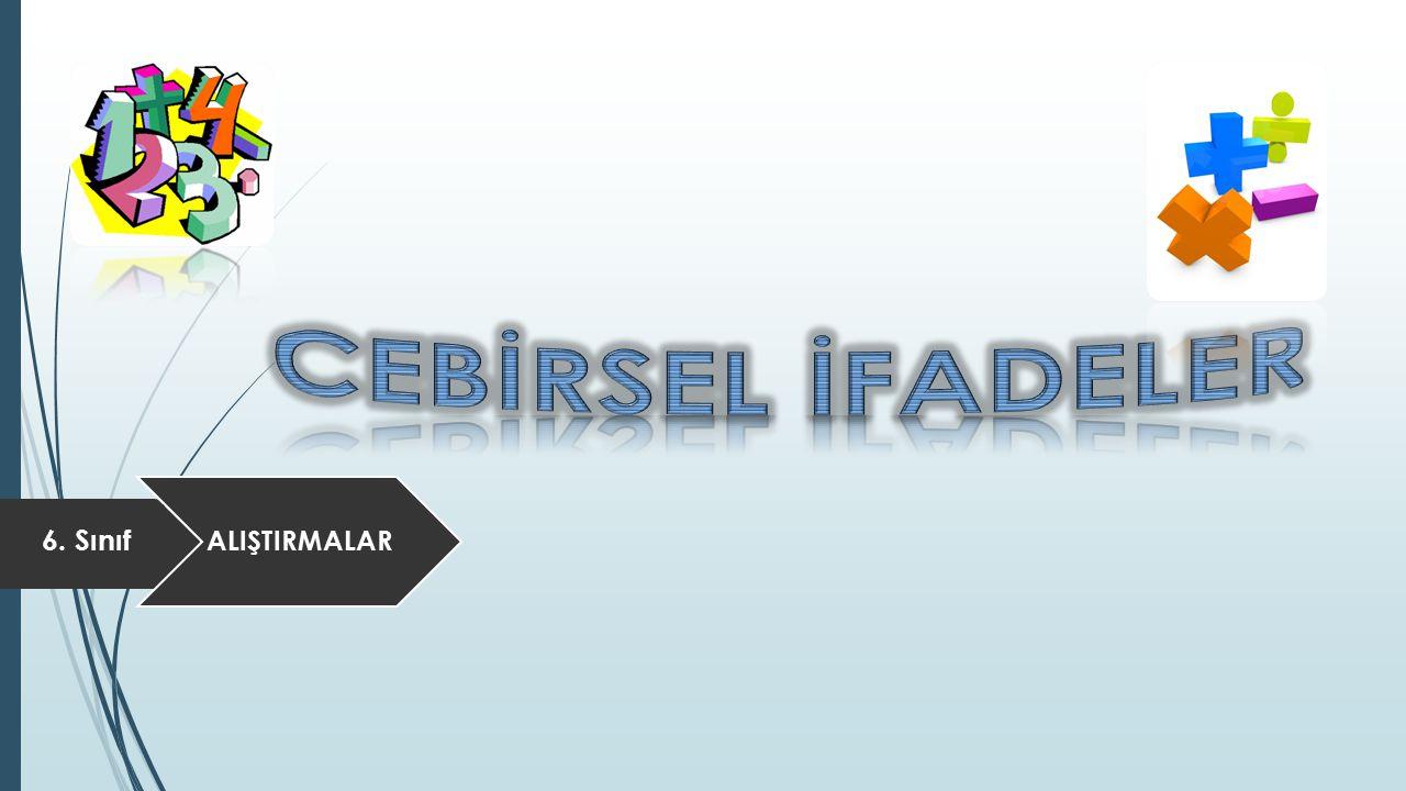 CEBİRSEL İFADELER ALIŞTIRMALAR 6. Sınıf