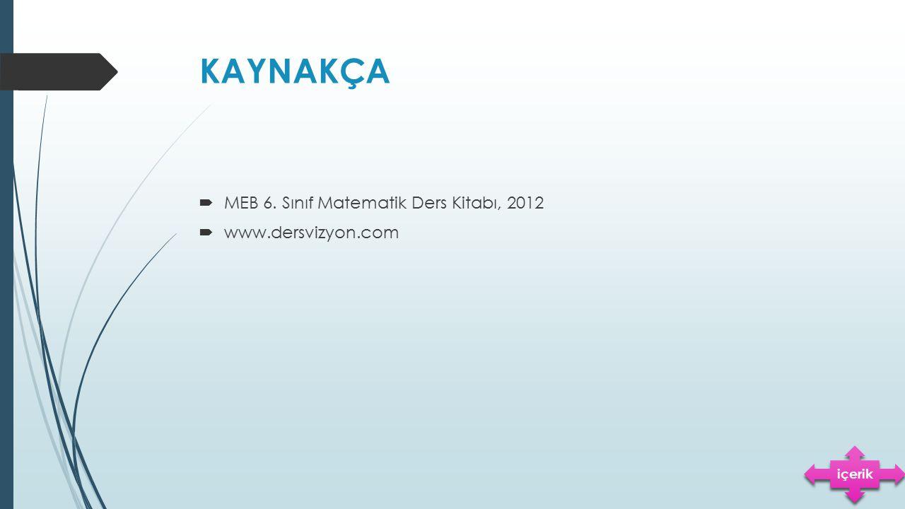 KAYNAKÇA MEB 6. Sınıf Matematik Ders Kitabı, 2012 www.dersvizyon.com