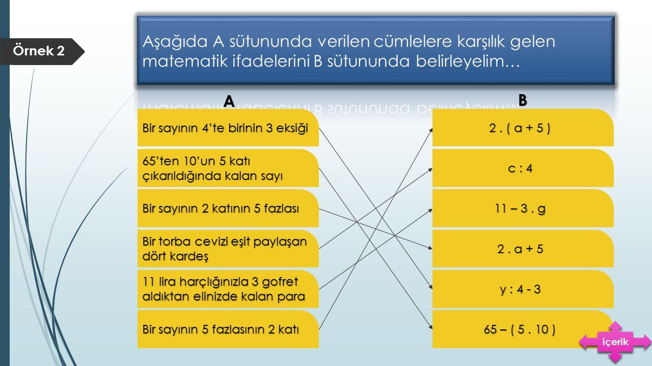 Aşağıda A sütununda verilen cümlelere karşılık gelen matematik ifadelerini B sütununda belirleyelim…