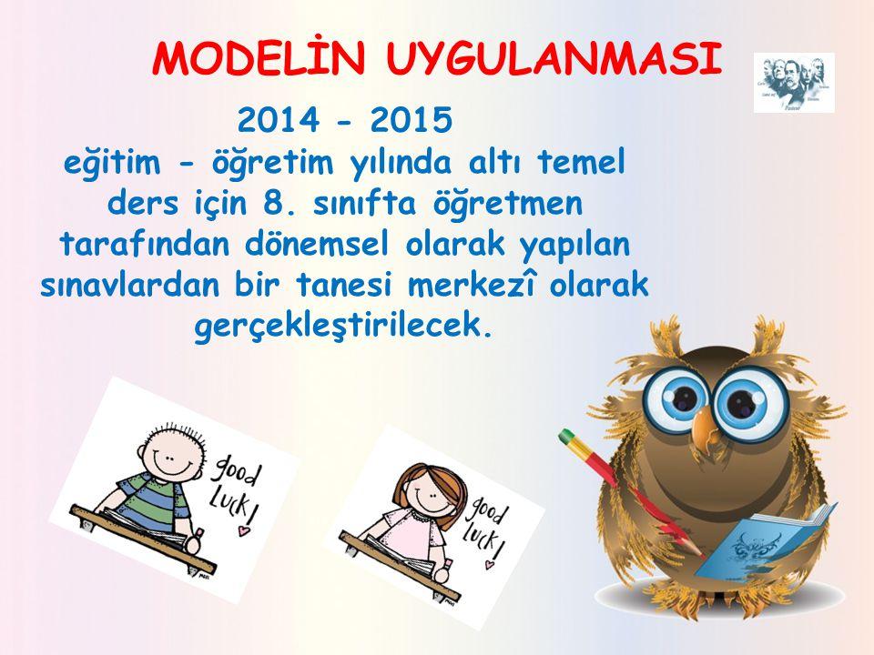 MODELİN UYGULANMASI 2014 - 2015.