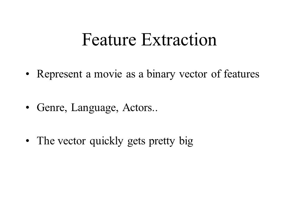 Feature Extraction Represent a movie as a binary vector of features
