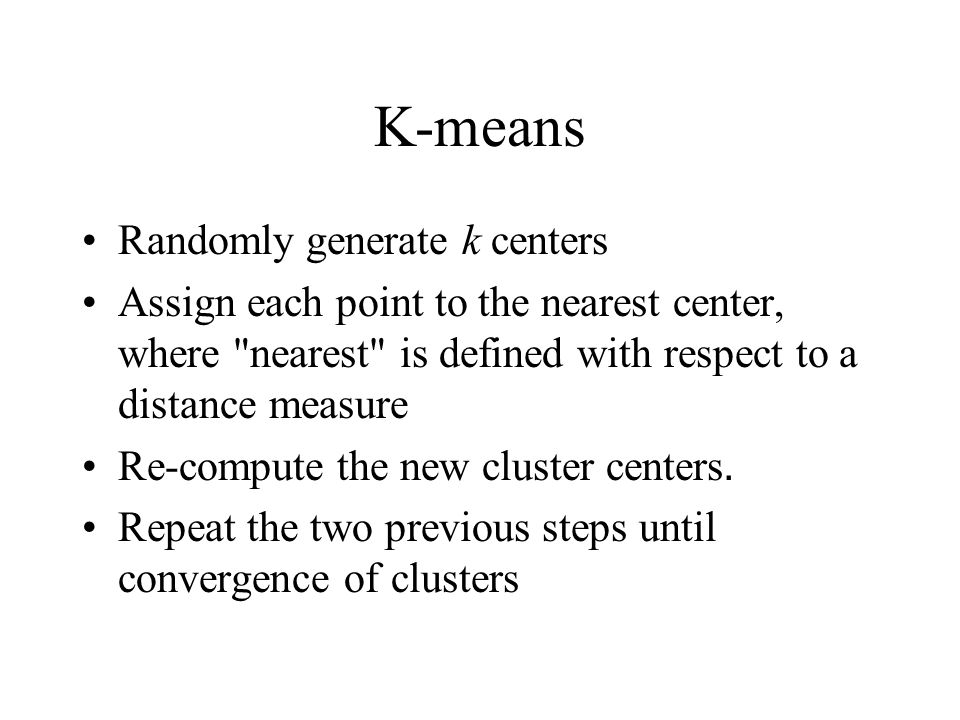 K-means Randomly generate k centers