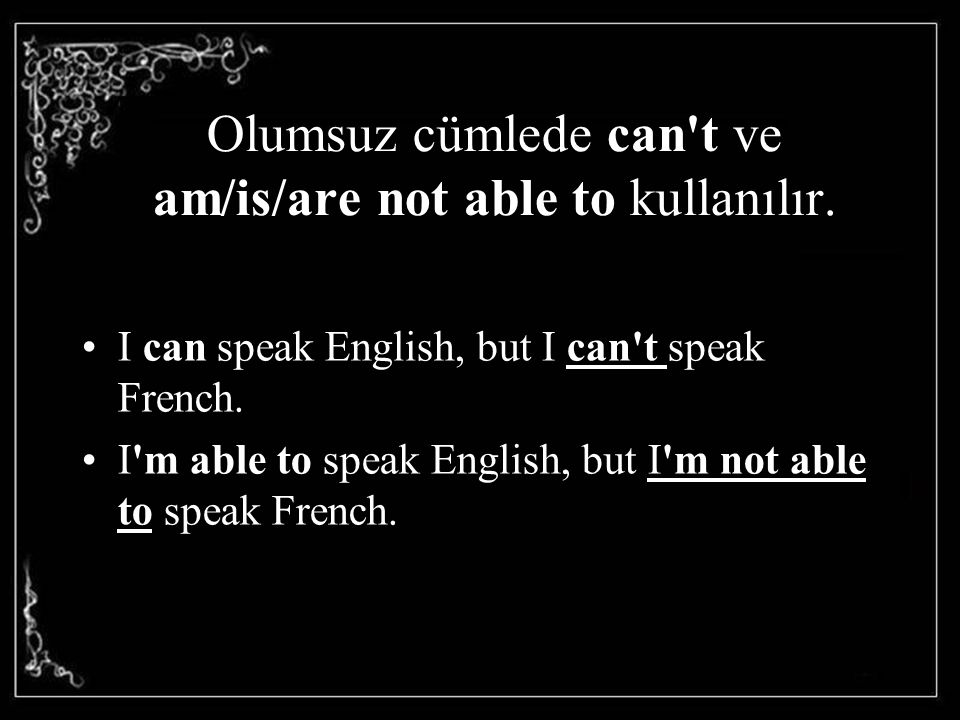 Olumsuz cümlede can t ve am/is/are not able to kullanılır.
