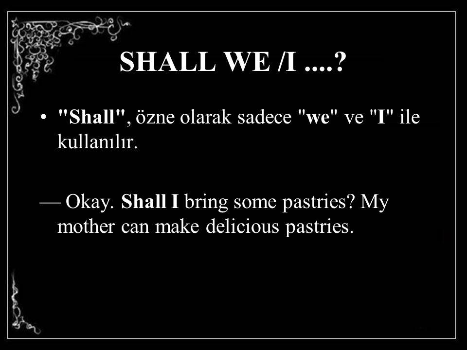 SHALL WE /I .... Shall , özne olarak sadece we ve I ile kullanılır.