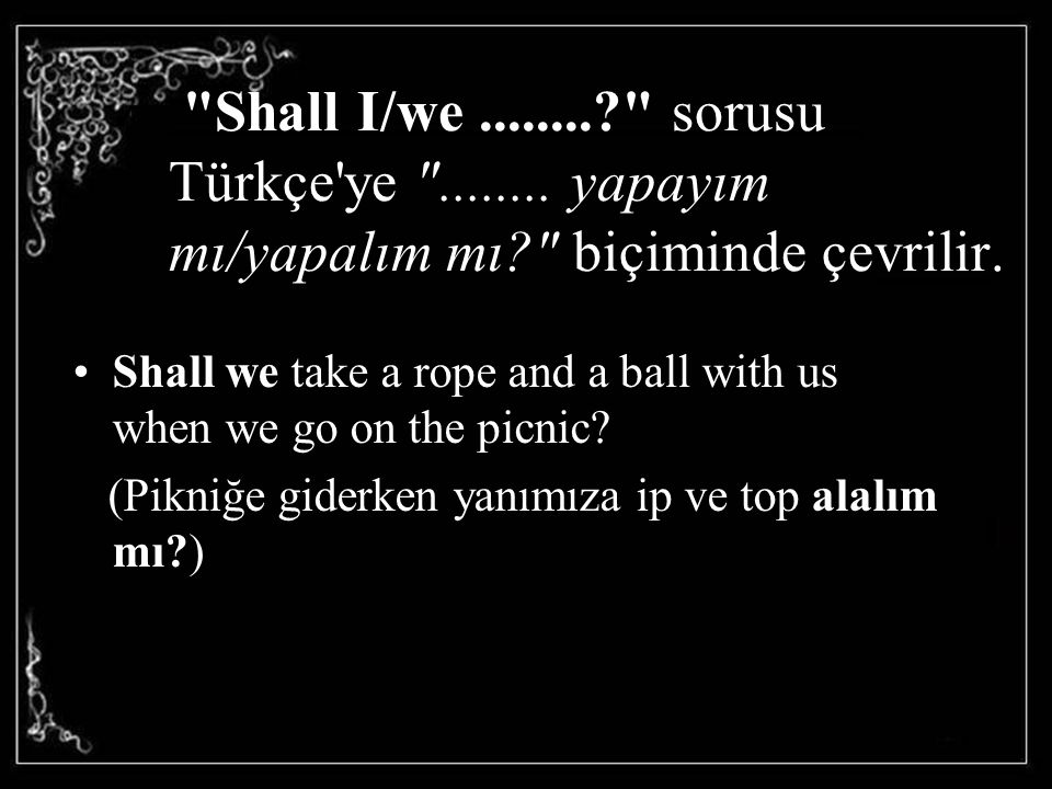 Shall I/we. sorusu Türkçe ye . yapayım mı/yapalım mı