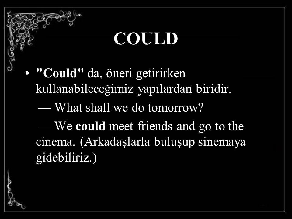 COULD Could da, öneri getirirken kullanabileceğimiz yapılardan biridir. — What shall we do tomorrow