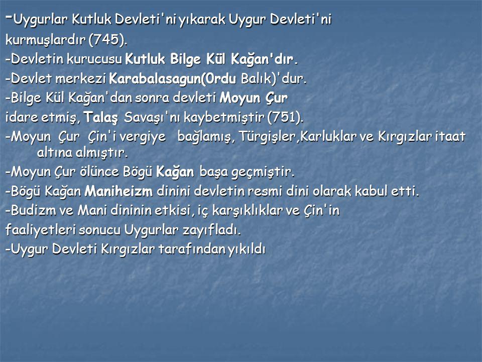 -Uygurlar Kutluk Devleti ni yıkarak Uygur Devleti ni